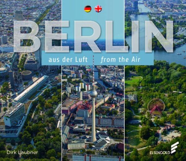 Berlin aus der Luft Fotografie Foto Photo Luftaufnahmen Buch