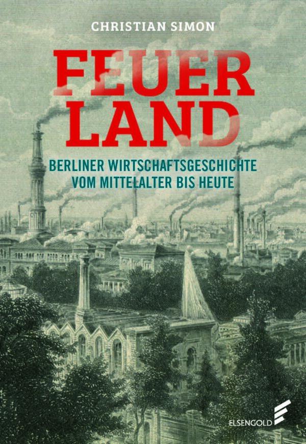 Feuerland Wirtschaftsgeschichte Berlin Buch